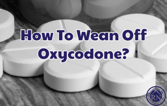 ... Wean Off Oxycodone? - Find Detox And Rehab Facilities - Rehab Near Me