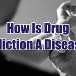 how-is-drug-addiction-a-disease-1