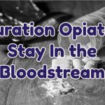 duration-opiates-stay-in-the-bloodstream