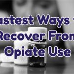 fastest-ways-to-recover-from-opiate-use