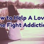 how-to-help-a-loved-one-fight-addiction-1