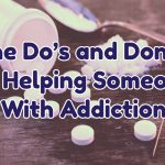 the-dos-and-donts-of-helping-someone-with-addiction-1